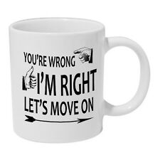 Your're Wrong I am Right Mug coffee tea cup gift