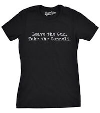 Women's Leave The Gun Take The Cannoli T Shirt Godfather Movie Tee for Women