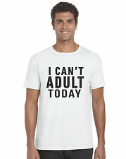 I Can't Adult Today Unisex T-Shirt Funny Cool Multiple Colours Size S - XXL