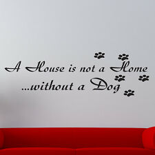 A House is not a home without a dog VINYL wall decal/quote