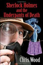Sherlock Holmes and the Underpants of Death By Chris Wood