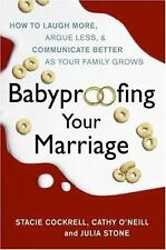 Babyproofing Your Marriage : How to Laugh More, Argue Less, and Communicate...