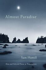 Almost Paradise : New and Selected Poems and Translations by Sam Hamill...