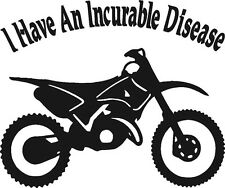 Dirt bike (I have an Incurable Disease) funny vinyl decal sticker