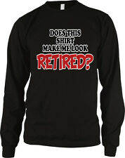 Does the Shirt Make Me Look Retired? - Funny Relaxed Retired Long Sleeve Thermal