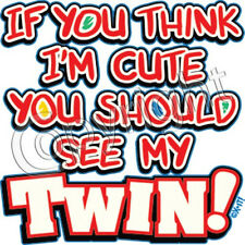 If You Think I'm Cute, You Should See My Twin T Shirt  Youth Kids  Infant Twins