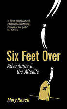 Six Feet Over: Adventures in the Afterlife by Mary Roach (Hardback) New Book