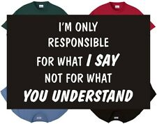 Shirt/Tank - I'm not responsible for what u understand - angry funny humor