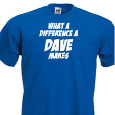 What a difference a Dave makes, Funny T-shirt perfect Gift   8 Colours & 6 sizes