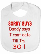 Sorry Daddy Says Can't Date Baby Feeding Bib Gift