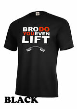 BRO DO YOU EVEN LIFT BODY BUILDING ~GYM  T SHIRT~ FITNESS WORKOUT LIFTING