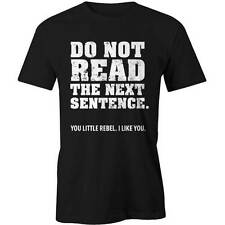 Do Not Read The Next Sentence T-shirt Slogan Funny Comedy Parody Meme NEW