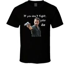 Rick Grimes If You Don't Fight You Die T-Shirt Walking Dead Unisex Tee New