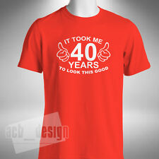 It Took Me 40 Years To Look This Good T-Shirt Funny 40th Birthday Gift Present
