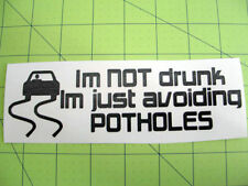 IM NOT DRUNK AVOIDING POTHOLES FUNNY JDM DECAL IMPORT