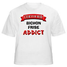 Bichon Frise Certified Addict Dog Lover T-Shirt -Sizes Small through 5XL