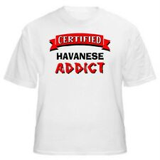 Havanese Certified Addict Dog Lover T-Shirt-Sizes Small through 5XL