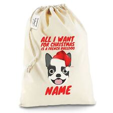 All I Want For Christmas Is A French Bulldog Personalised Christmas Santa Sack