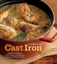 Cooking in Cast Iron : Inspired Recipes for Dutch Ovens, Frying Pans, Grill Pan…