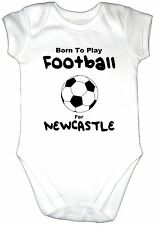 BORN TO PLAY FOOTBALL FOR NEWCASTLE Baby Grow Gro Clothes Ball Bodysuit Vest Top
