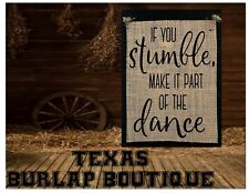 If you stumble make it part of the dance Handmade Burlap Wood Sign