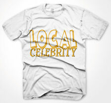 Mens Funny Tshirts, Local Celebrity, White T-Shirt Various Sizes