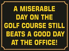 4036 A MISERABLE DAY ON THE GOLF COURSE STILLS BEATS METAL WALL SIGN BRAND NEW