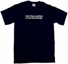 I don't know anything I'm just the bartender Men's Tee Shirt Small-6XL