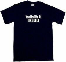You Had Me At Ukulele Mens Tee Shirt Pick Size & Color Small - 6XL