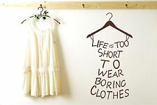 Lifes To Short To Wear Boring Clothes Wall Stickers Decals Art Quotes