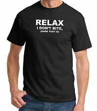 Relax I Don't Bite, (hard that is) Men's T-Shirt Sizes S-6XL Pick Color