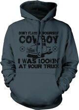 Dont Flatter Yourself Cowboy I Was Looking At Your Truck Flirty Hoodie Pullover
