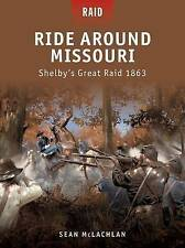 Ride Around Missouri 'Shelby's Great Raid 1863 McLachlan, Sean