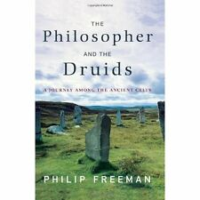 The Philosopher and the Druids: A Journey Among the Ancient Celts Freeman, Phili