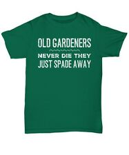Old Gardeners Never Die They Just Spade Away T-Shirt