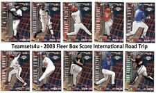 2003 Fleer Box Score International Road Trip Baseball Set ** Pick Your Team **