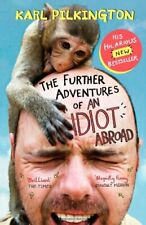 The Further Adventures of an Idiot Abroad By Karl Pilkington. 9780857867506