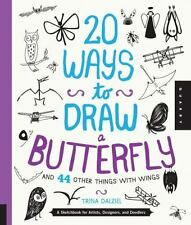 20 Ways to Draw a Butterfly and 44 Other Things with Wings: A Sketchbook for Ar