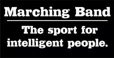 MARCHING BAND - THE SPORT FOR INTELLIGENT PEOPLE GRAPHIC VINYL DECAL