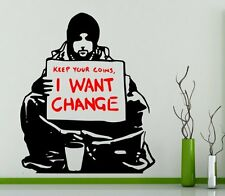 Banksy - 'Keep Your Coins, I want change' Wall Stickers Decal. Many colours. New