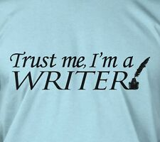 Trust me, I'm a writer - book poetry script story novel author text tee t-shirt