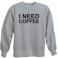 I NEED COFFEE DRINK COFFEE POT CAFFEINE BREW GROUND ROAST CREWNECK SWEATSHIRT
