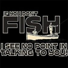 If You Don't Fish I Don't See Any Point In Talking To You TEE SHIRT