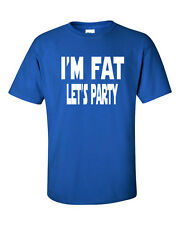 I'M FAT LET'S PARTY Funny College Drinking Funny Men's Tee Shirt 787