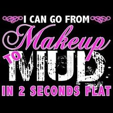 I Can Go From Makeup To Mud In 2 Seconds Flat Girly 4 Off Road TEE SHIRT Sm-5XL