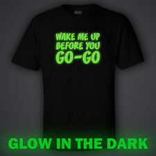 BLACK funny GLOW IN DARK T-shirt - Wake me up before you GO-GO glowing party