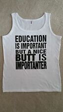 Funny Women's Gym Tank - EDUCATION IS IMPORTANT BUT A NICE BUTT IS IMPORTANTER