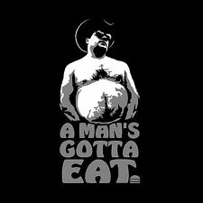 "Trailer Park Boys: Randy ""A Man's Gotta Eat"" T-Shirt *Quality* *LIMITED SUPPLY*"