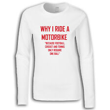 Why I Ride A Motorbike Womans Long Sleeve Tee, T-Shirt TS631 Funny Gift