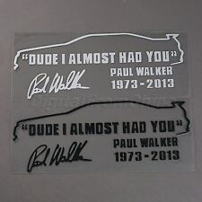 Lovely PAUL WALKER DUDE I ALMOST HAD YOU Car Window Auto Car Decal Sticker Decor
